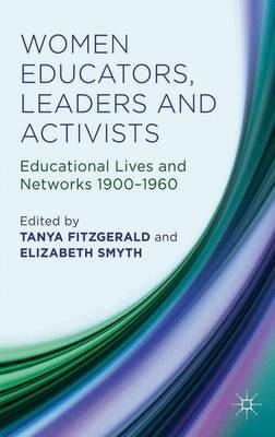 Women Educators, Leaders and Activists: Educational Lives and Networks 1900-1960