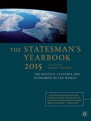 The Statesman's Yearbook 2015: The Politics, Cultures and Economies of the World