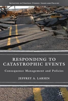Responding to Catastrophic Events: Consequence Management and Policies