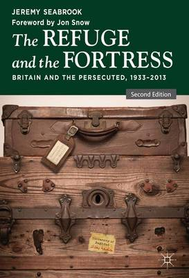 The Refuge and the Fortress: Britain and the Persecuted 1933 - 2013