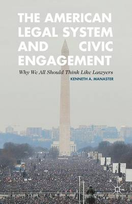 The American Legal System and Civic Engagement: Why We All Should Think Like Lawyers