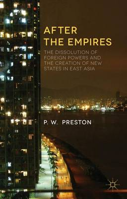 After the Empires: The Dissolution of Foreign Powers and the Creation of New States in East Asia