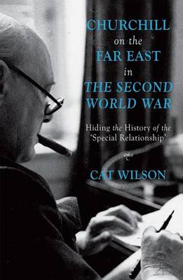 Churchill on the Far East in the Second World War: Hiding the History of the `Special Relationship'