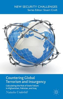 Countering Global Terrorism and Insurgency: Calculating the Risk of State Failure in Afghanistan, Pakistan and Iraq