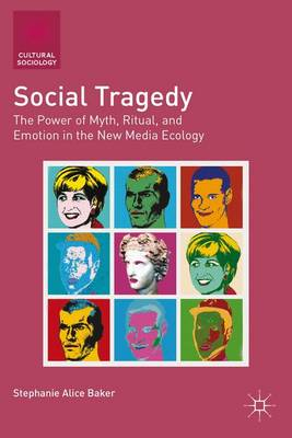 Social Tragedy: The Power of Myth, Ritual, and Emotion in the New Media Ecology