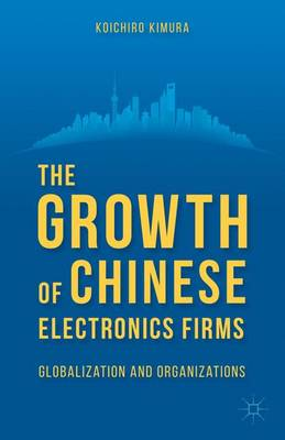 The Growth of Chinese Electronics Firms: Globalization and Organizations