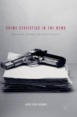 Crime Statistics in the News: Journalism, Numbers and Social Deviation