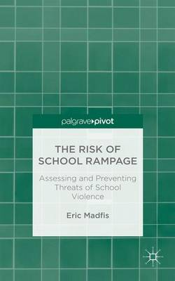 The Risk of School Rampage: Assessing and Preventing Threats of School Violence