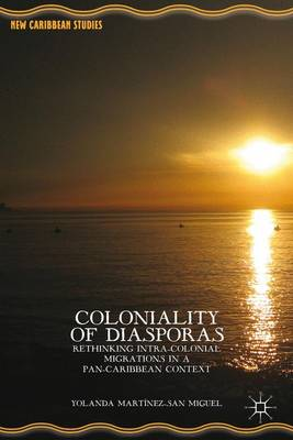 Coloniality of Diasporas: Rethinking Intra-Colonial Migrations in a Pan-Caribbean Context