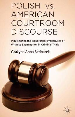 Polish vs. American Courtroom Discourse: Inquisitorial and Adversarial Procedures of Witness Examination in Criminal Trials