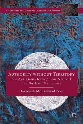 Authority without Territory: The Aga Khan Development Network and the Ismaili Imamate