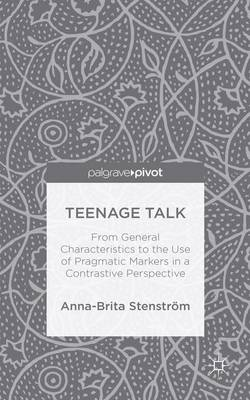 Teenage Talk: From General Characteristics to the Use of Pragmatic Markers in a Contrastive Perspective