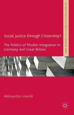 Social Justice through Citizenship?: The Politics of Muslim Integration in Germany and Great Britain