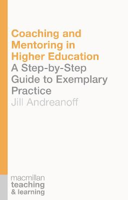 Coaching and Mentoring in Higher Education: A Step-by-Step Guide to Exemplary Practice