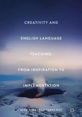 Creativity and English Language Teaching: From Inspiration to Implementation