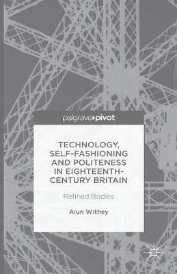 Technology, Self-Fashioning and Politeness in Eighteenth-Century Britain: Refined Bodies