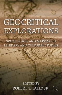 Geocritical Explorations: Space, Place, and Mapping in Literary and Cultural Studies