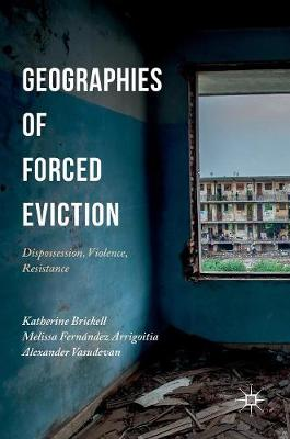 Geographies of Forced Eviction: Dispossession, Violence, Resistance