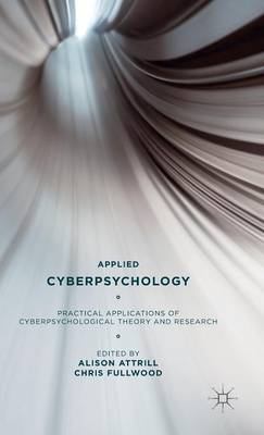 Applied Cyberpsychology: Practical Applications of Cyberpsychological Theory and Research