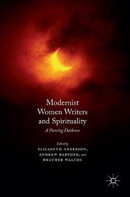 Modernist Women Writers and Spirituality: A Piercing Darkness: 2016