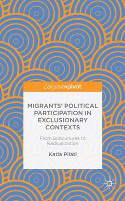 Migrants' Participation in Exclusionary Contexts: From Subcultures to Radicalization
