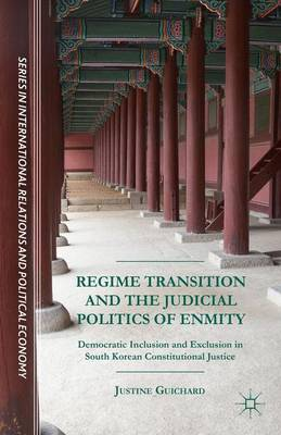 Regime Transition and the Judicial Politics of Enmity: Democratic Inclusion and Exclusion in South Korean Constitutional Justice