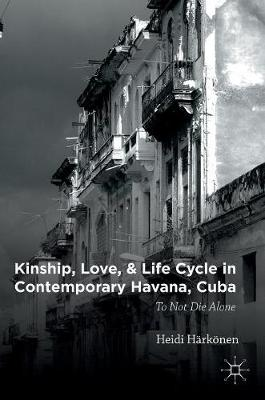 Kinship, Love, and Life Cycle in Contemporary Havana, Cuba: To Not Die Alone