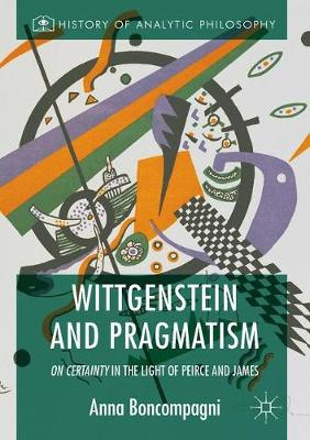 Wittgenstein and Pragmatism: On Certainty in the Light of Peirce and James: 2017