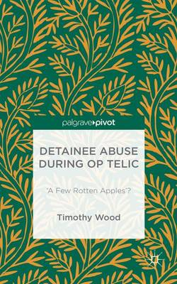 Detainee Abuse During Op TELIC: `A Few Rotten Apples'?