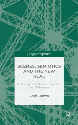 Scenes, Semiotics and The New Real: Exploring the Value of Originality and Difference