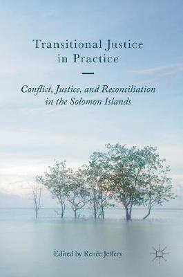 Transitional Justice in Practice: Conflict, Justice, and Reconciliation in the Solomon Islands