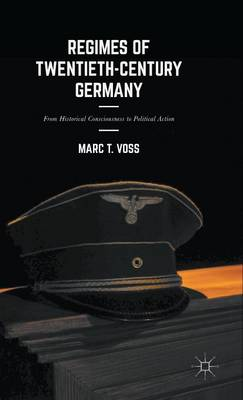 Regimes of Twentieth-Century Germany: From Historical Consciousness to Political Action