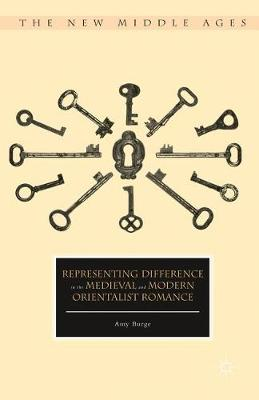 Representing Difference in the Medieval and Modern Orientalist Romance