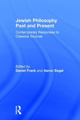Jewish Philosophy Past and Present: Contemporary Responses to Classical Sources
