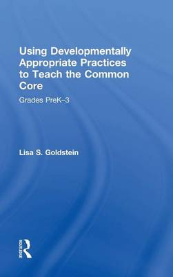Using Developmentally Appropriate Practices to Teach the Common Core: Grades PreK-3