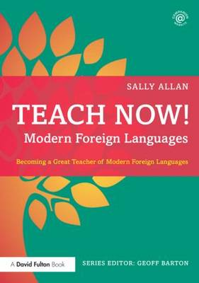 Teach Now! Modern Foreign Languages: Becoming a Great Teacher of Modern Foreign Languages