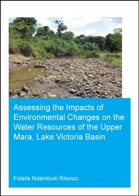 Assessing the Impacts of Environmental Changes on the Water Resources of the Upper Mara, Lake Victoria Basin: UNESCO-IHE PhD Thesis