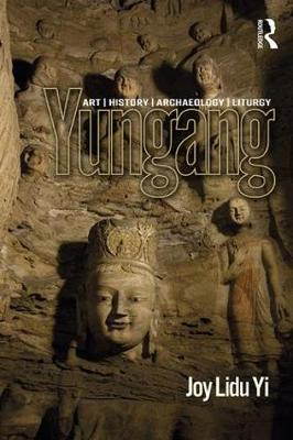 Yungang: Art, History, Archaeology, Liturgy
