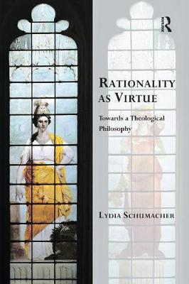 Rationality as Virtue: Towards a Theological Philosophy