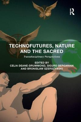 Technofutures, Nature and the Sacred: Transdisciplinary Perspectives