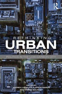 Rethinking Urban Transitions: Politics in the Low Carbon City