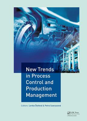 New Trends in Process Control and Production Management: Proceedings of the International Conference on Marketing Management, Trade, Financial and Social Aspects of Business (MTS 2017), May 18-20, 2017, Kosice, Slovak Republic and Tarnobrzeg, Poland