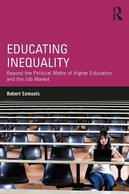 Educating Inequality: Beyond the Political Myths of Higher Education and the Job Market