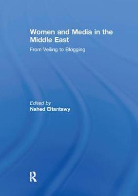 Women and Media in the Middle East: From Veiling to Blogging