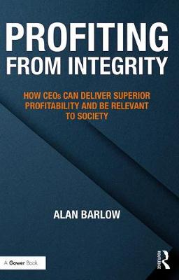 Profiting from Integrity: How CEOs Can Deliver Superior Profitability and Be Relevant to Society