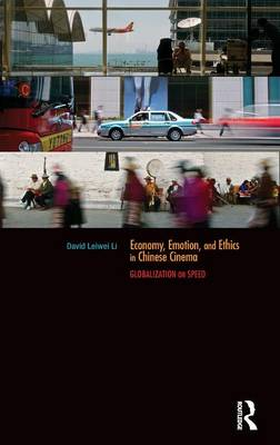 Economy, Emotion, and Ethics in Chinese Cinema: Globalization on Speed