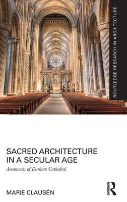 Sacred Architecture in a Secular Age: Anamnesis of Durham Cathedral