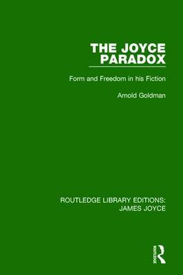 The Joyce Paradox: Form and Freedom in His Fiction