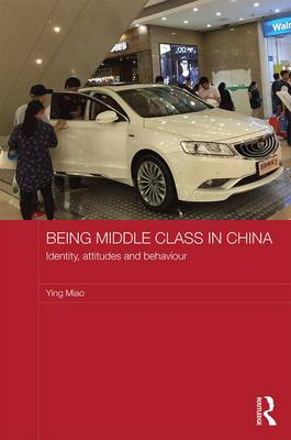 Being Middle Class in China: Identity, Attitudes and Behaviour