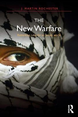 The New Warfare: Rethinking Rules for an Unruly World
